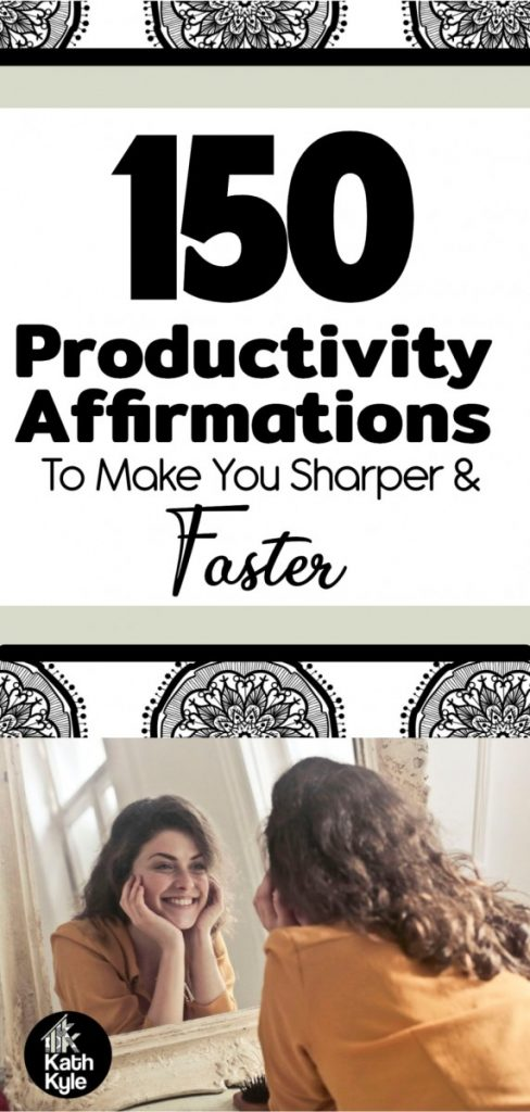 150 Productivity Affirmations To Make You Sharper And Faster