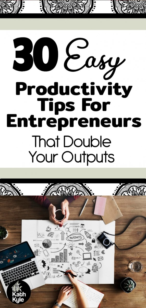 30 Easy Productivity Tips For Entrepreneurs That Double Your Output