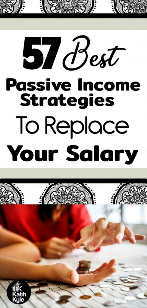 57 Best Passive Income Strategies To Replace Your Salary