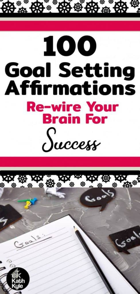 100+ Goal Setting Affirmations: Re-wire Your Brain For Success