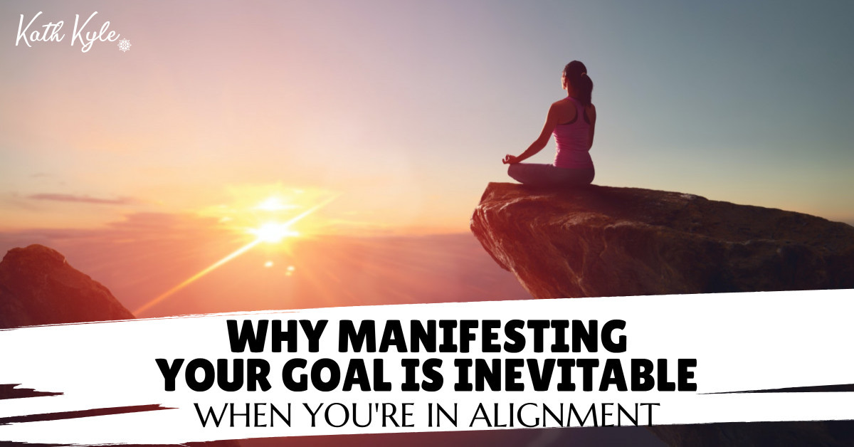 Why Manifesting Your Goals Is INEVITABLE When You're In Alignment