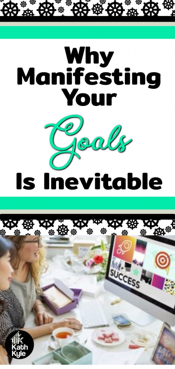 Why Manifesting Your Goals Is Inevitable
