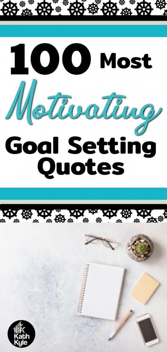 100 Most Motivating Goal Setting Quotes For Action Takers