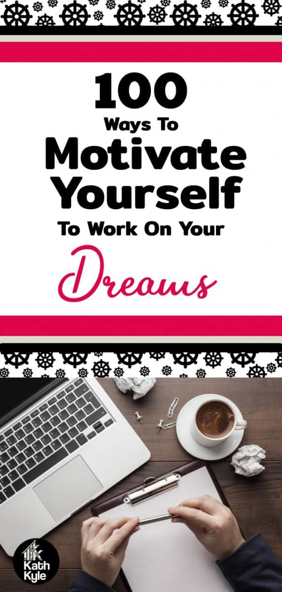 100+ Ways To Motivate Yourself To Work On Your Dreams