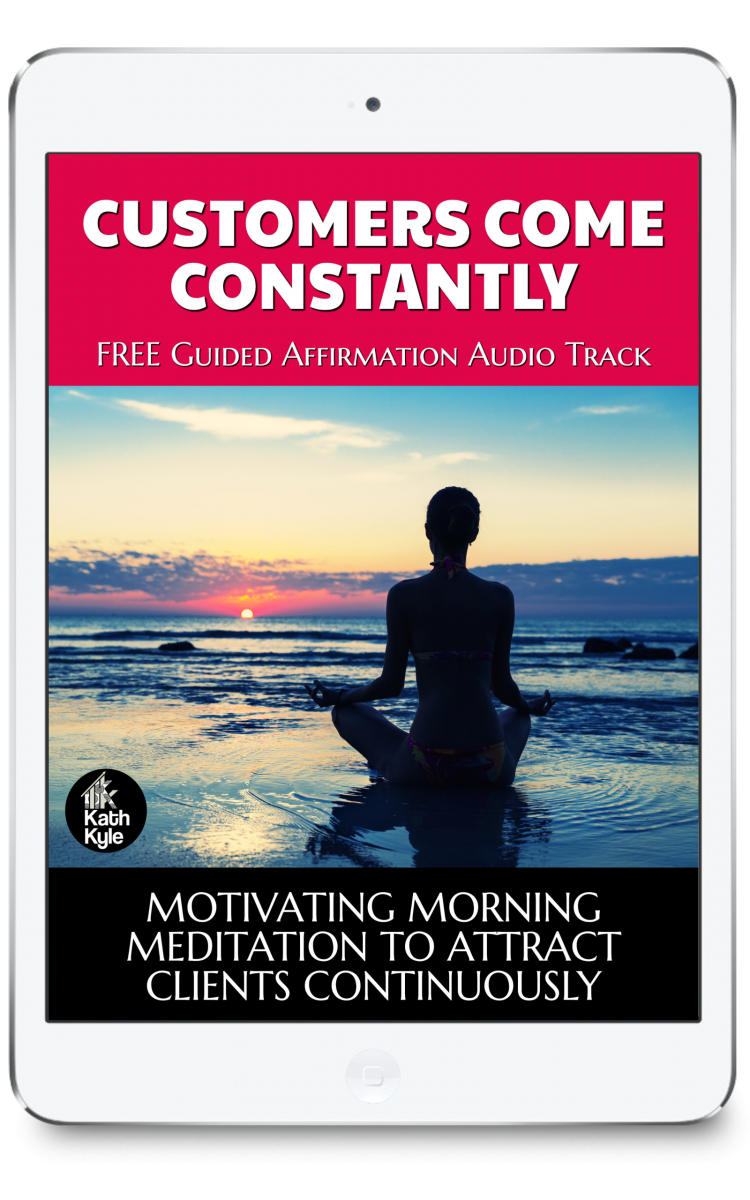 CUSTOMERS COME CONSTANTLY: MOTIVATING MORNING MEDITATION TO ATTRACT CLIENTS CONTINUOUSLY