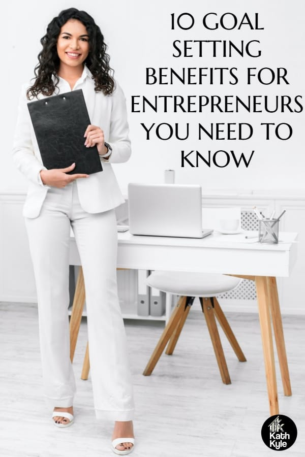 10 Goal Setting Benefits For Entrepreneurs You Need To Know