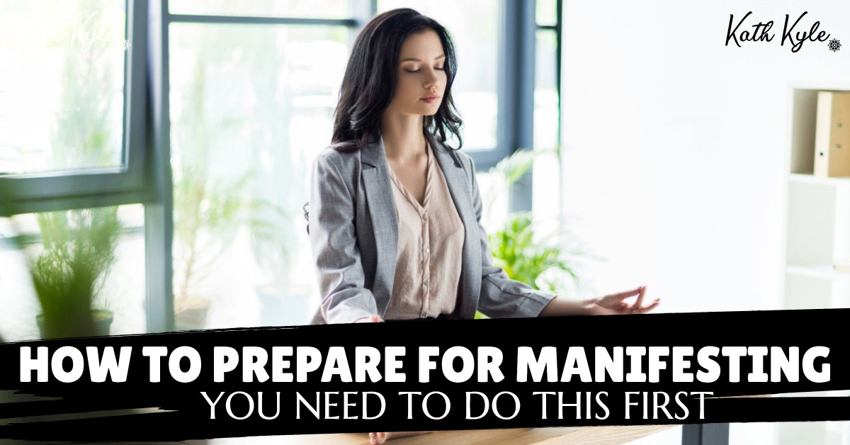 How To Prepare For Manifesting (You Need To Do This First)