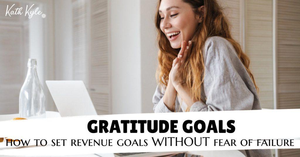 Gratitude Goals: How To Set Revenue Goals WITHOUT Fear Of Failure
