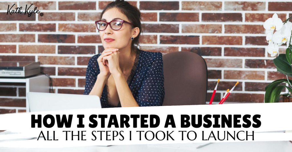 How I Started A Business (ALL The Steps I Took To Launch)