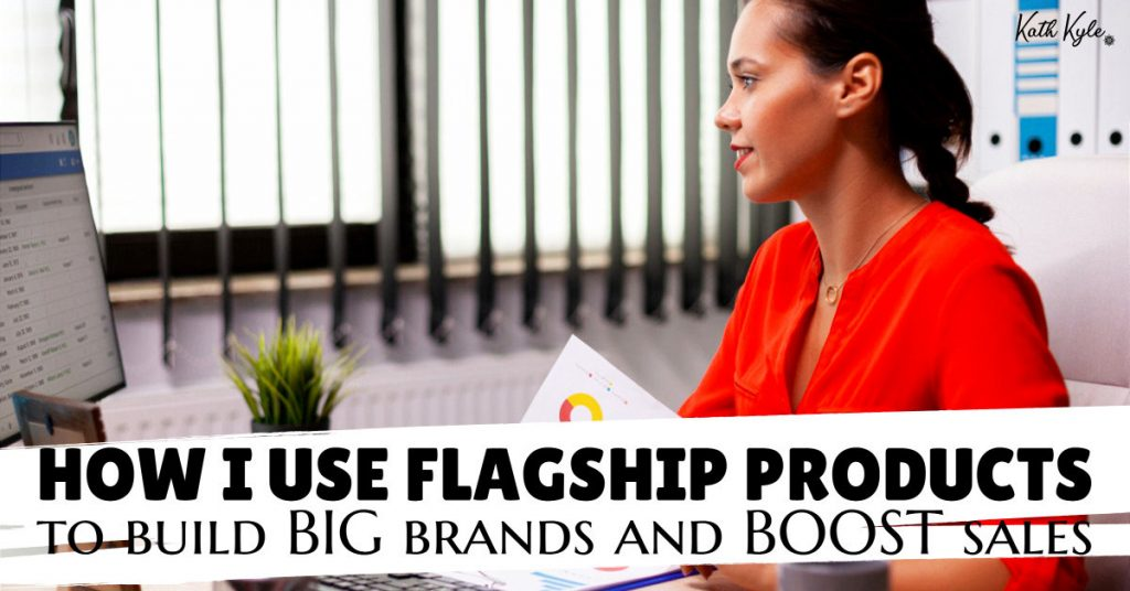 How I Use Flagship Products To Build BIG Brands And BOOST Sales