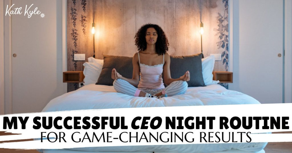 My Successful CEO Night Routine For Game-Changing Results