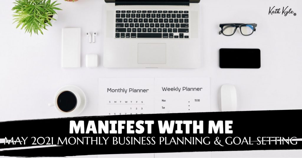 Manifest With Me: May 2021 Monthly Business Planning & Goal Setting
