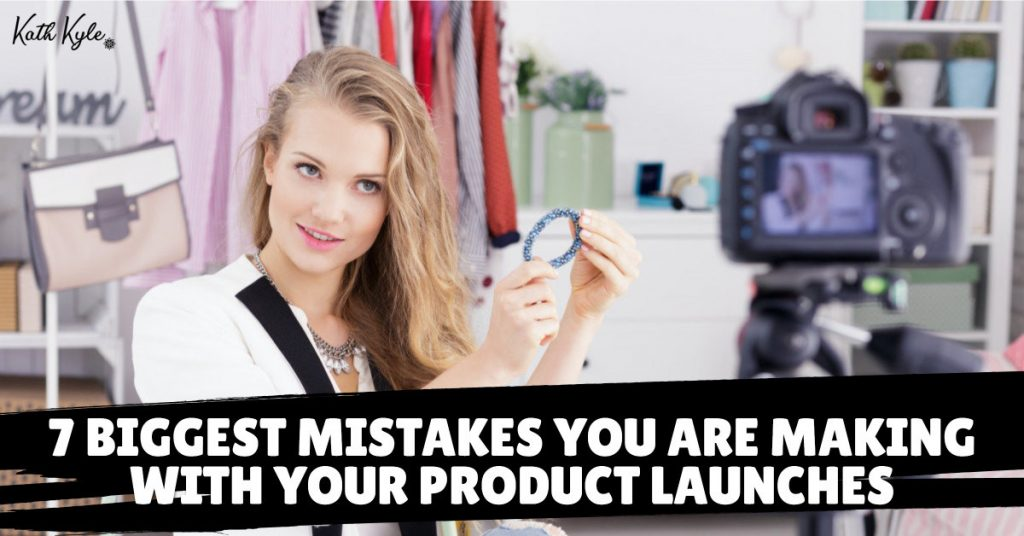 7 Biggest Mistakes You Are Making With Your Product Launches