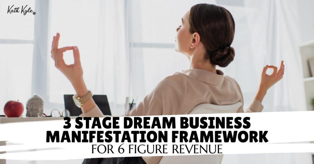 3 Stage Dream Business Manifestation Framework For 6 Figure Revenue