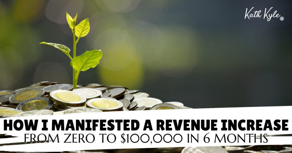 How I Manifested A Revenue Increase From Zero To $100,000 In 6 Months