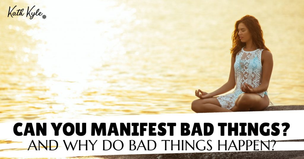 Can You Manifest Bad Things? And Why Do Bad Things Happen?