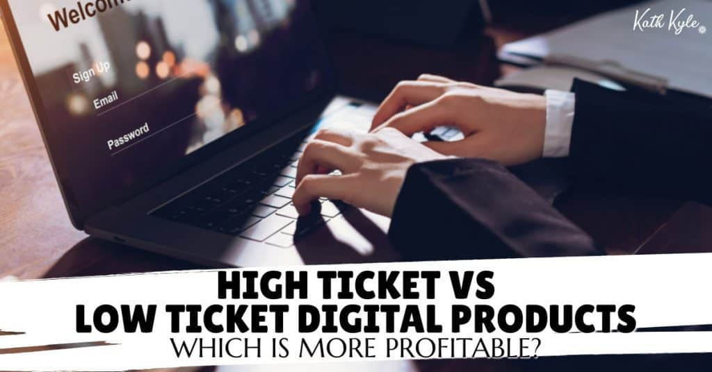 High Ticket Vs Low Ticket Digital Products: Which Is More Profitable?