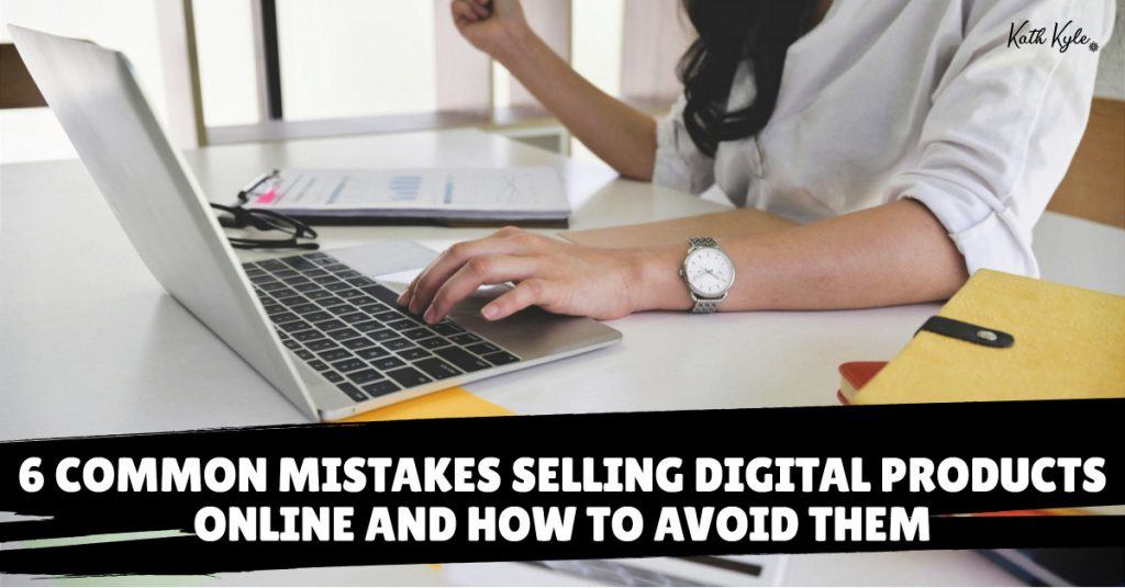 6 Common Mistakes Selling Digital Products Online And How To Avoid Them
