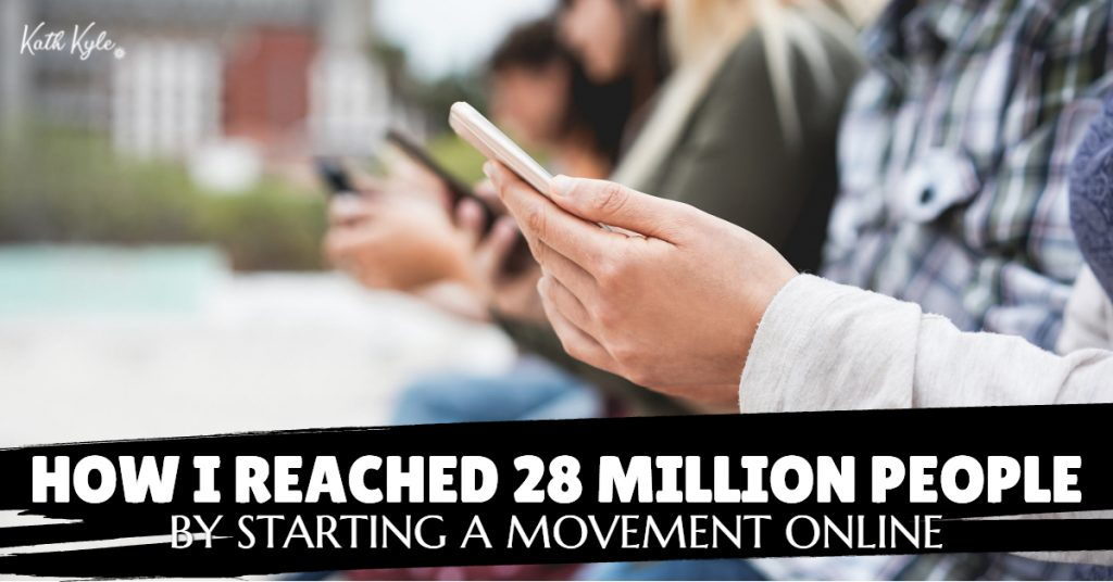 How I Reached 28 Million People By Starting A Movement Online
