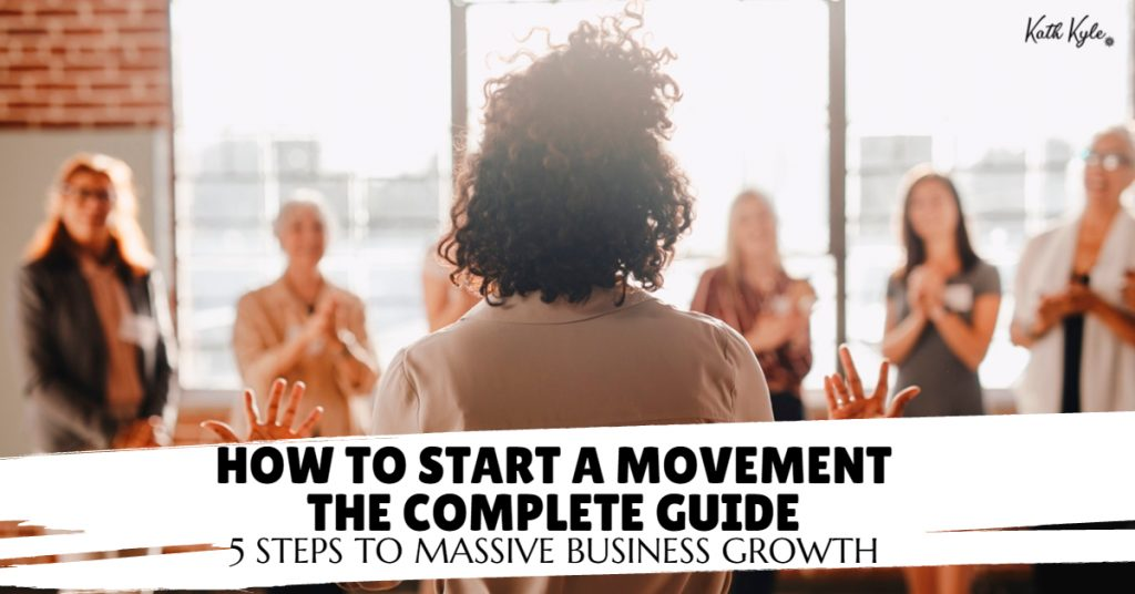 How To Start A Movement [THE COMPLETE GUIDE] 5 Steps To Massive Business Growth