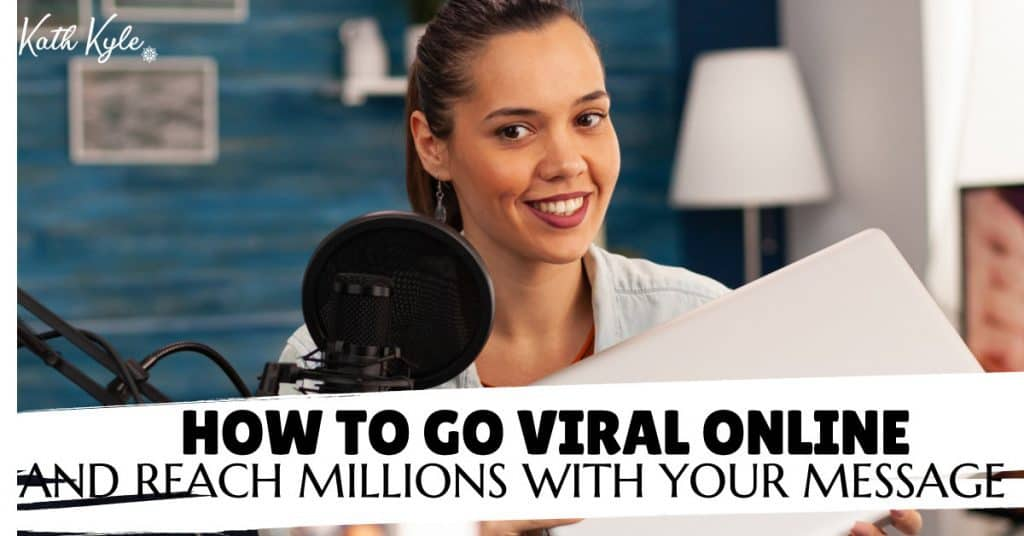 How To Go Viral Online And Reach Millions With Your Message