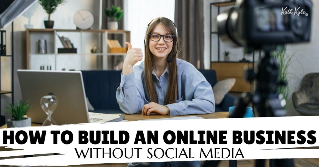 142) How To Build An Online Business Without Social Media - BLOG