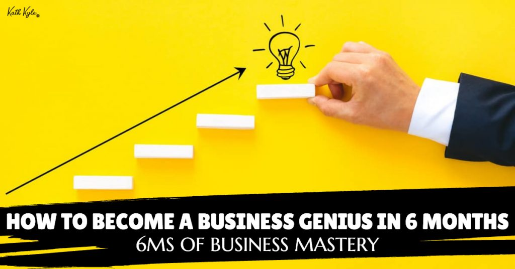 147) How To Become A Business Genius In 6 Months: 6Ms Of Business Mastery