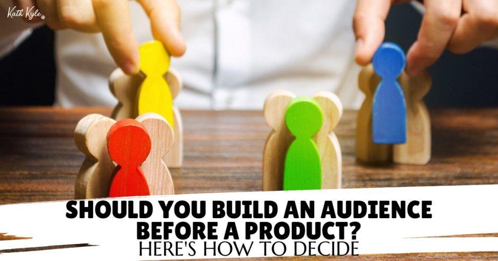 149) Should You Build An Audience Before A Product?  Here's How To Decide