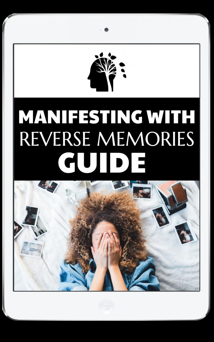 Manifesting With Reverse Memories